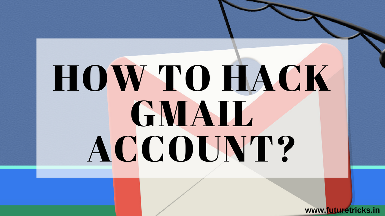Gmail Account Hack Kaise Kare How To Hack Gmail In Hindi