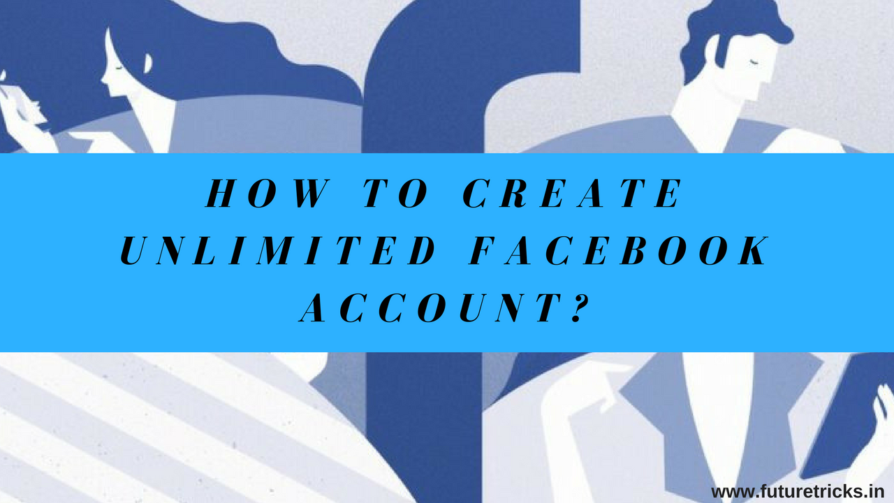 Unlimited Facebook Account Kaise Banaye (Without Number/Email)