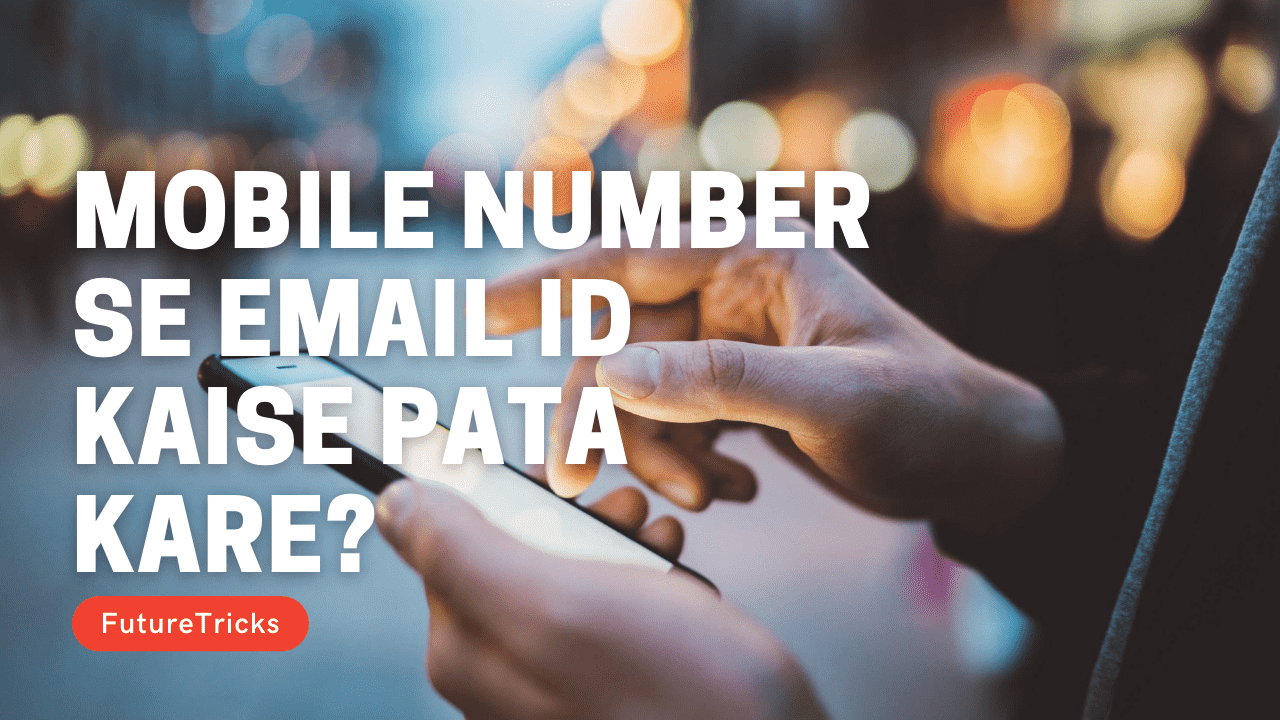 Mobile Number Se Email ID Kaise Pata Kare