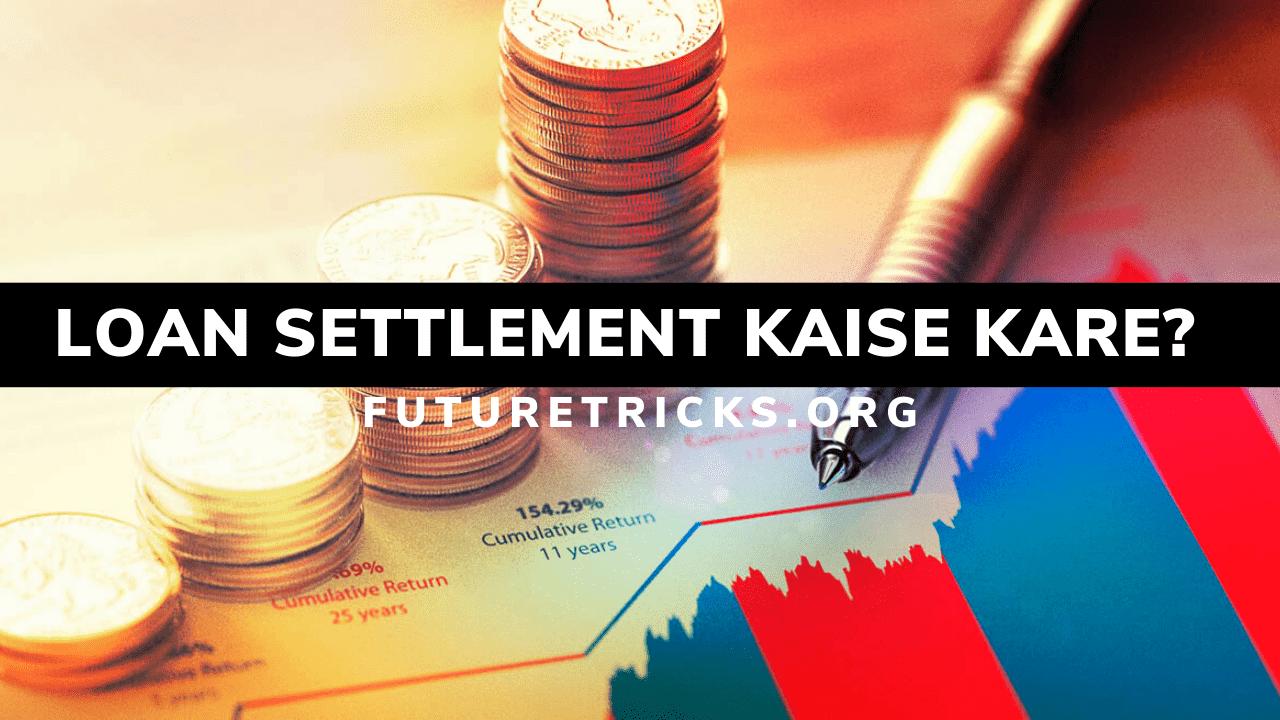 Loan Settlement Kaise Kare In Hindi